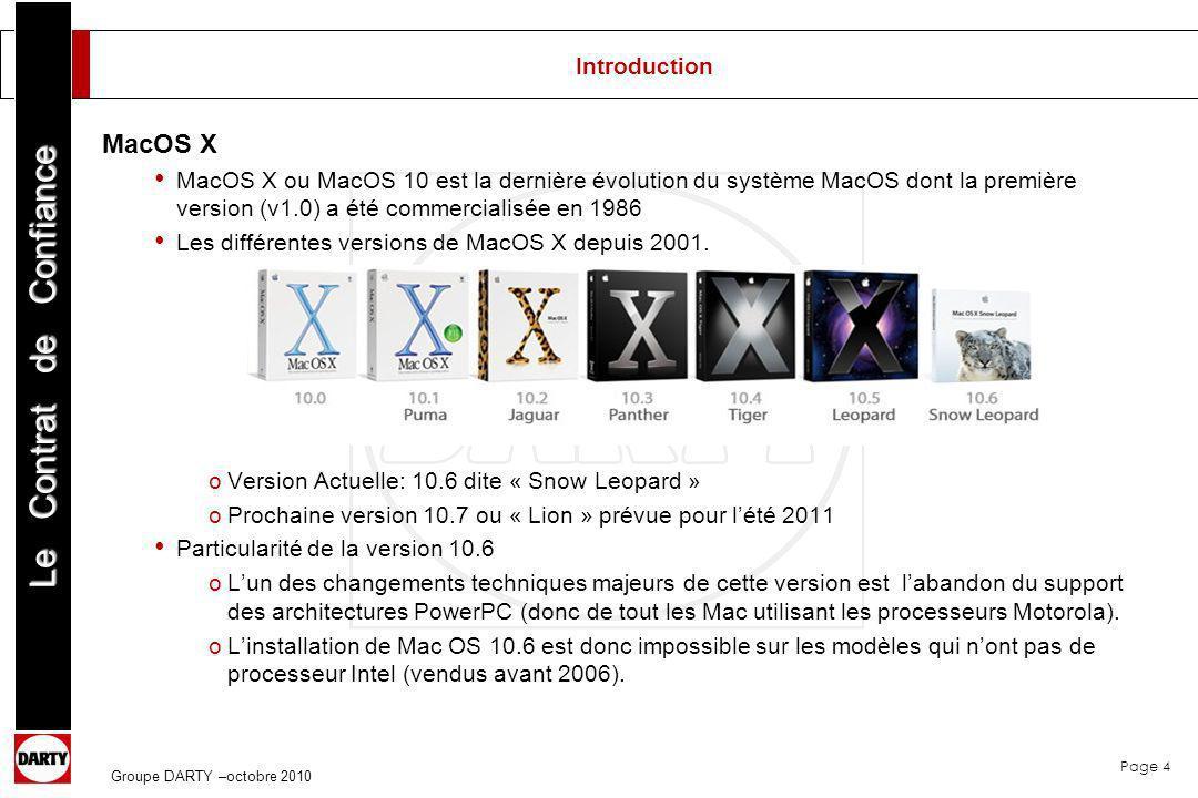 Page 4 Le Contrat de Confiance Groupe DARTY –octobre 2010 MacOS X MacOS X ou MacOS 10 est la dernière évolution du système MacOS dont la première vers