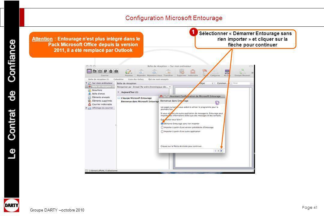 Page 41 Le Contrat de Confiance Groupe DARTY –octobre 2010 Configuration Microsoft Entourage Sélectionner « Démarrer Entourage sans rien importer » et