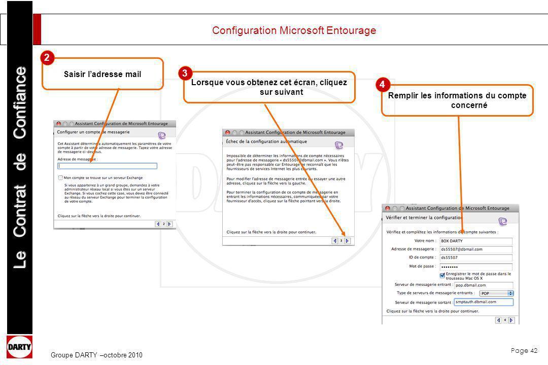 Page 42 Le Contrat de Confiance Groupe DARTY –octobre 2010 Configuration Microsoft Entourage Saisir ladresse mail Lorsque vous obtenez cet écran, cliq