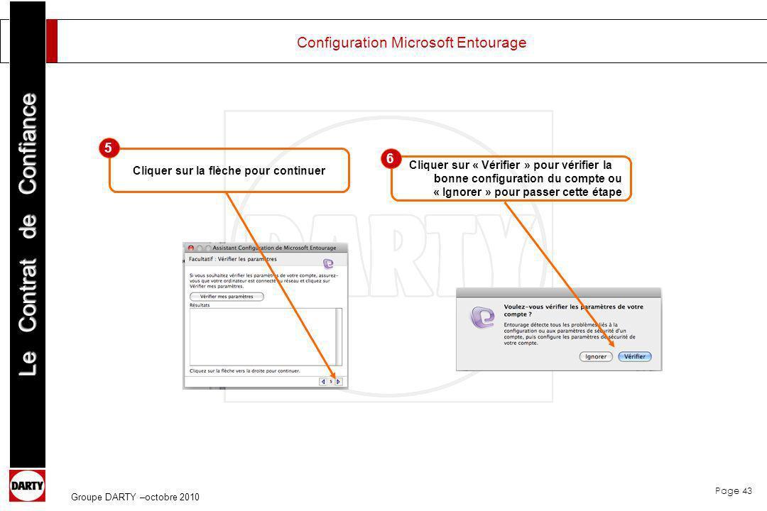 Page 43 Le Contrat de Confiance Groupe DARTY –octobre 2010 Configuration Microsoft Entourage Cliquer sur la flèche pour continuer Cliquer sur « Vérifi