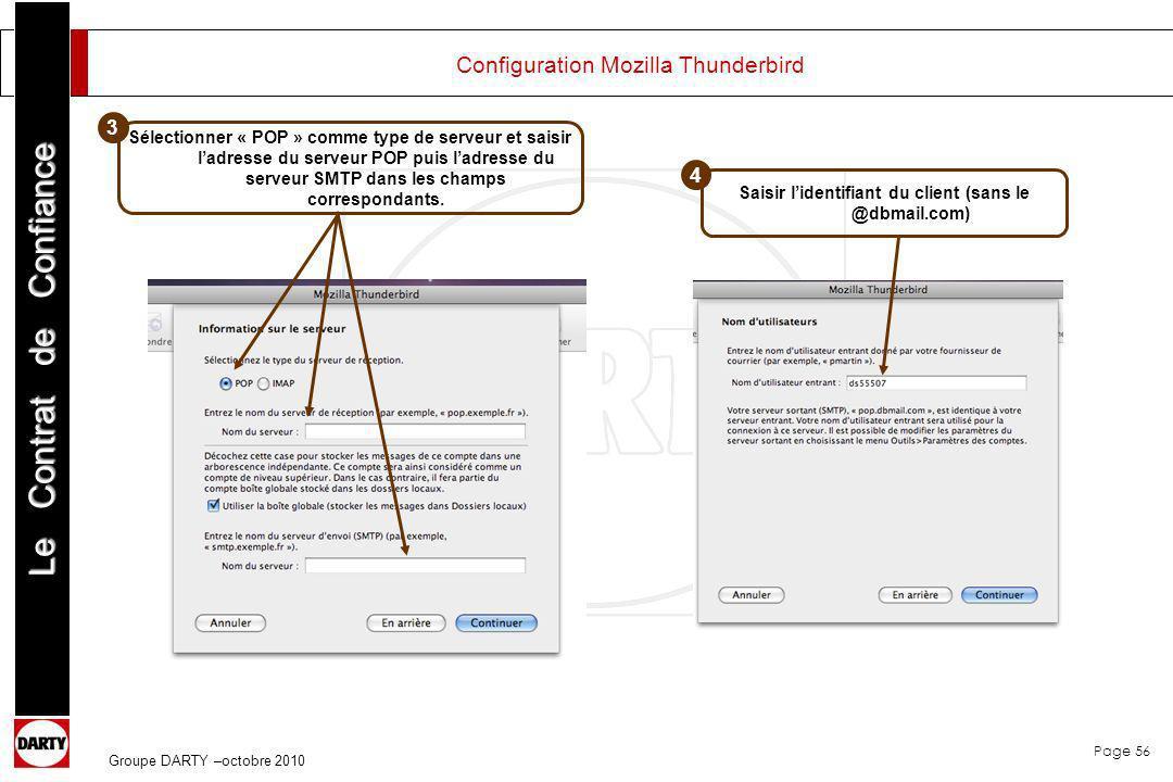 Page 56 Le Contrat de Confiance Groupe DARTY –octobre 2010 Configuration Mozilla Thunderbird Sélectionner « POP » comme type de serveur et saisir ladr