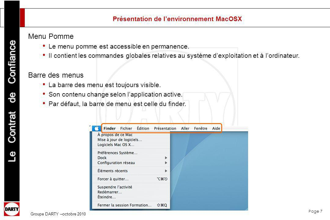 Page 8 Le Contrat de Confiance Groupe DARTY –octobre 2010 Présentation de lenvironnement MacOSX Zone de notification Outre lheure, on y trouve licône Airport (configuration Wifi), licône Bluetooth, loutil de recherche spotlight.