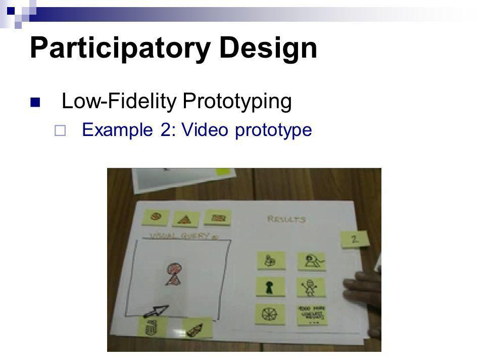 Participatory Design Low-Fidelity Prototyping Example 2: Video prototype