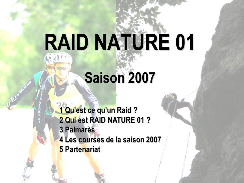 RAID NATURE 01 Saison 2007 1 Quest ce quun Raid ? 2 Qui est RAID NATURE 01 ? 3 Palmarès 4 Les courses de la saison 2007 5 Partenariat