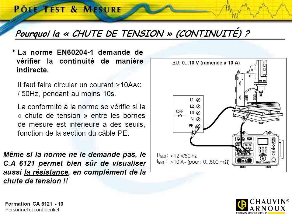 Formation CA 6121 - 10 Personnel et confidentiel La norme EN60204-1 demande de vérifier la continuité de manière indirecte. Il faut faire circuler un
