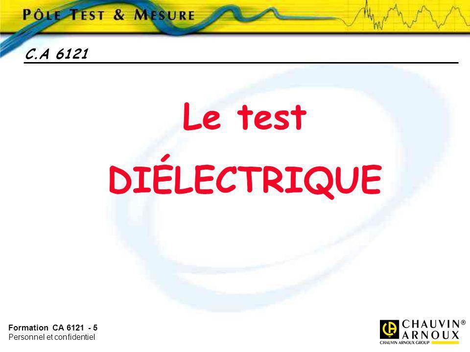 Formation CA 6121 - 5 Personnel et confidentiel C.A 6121 Le test DIÉLECTRIQUE