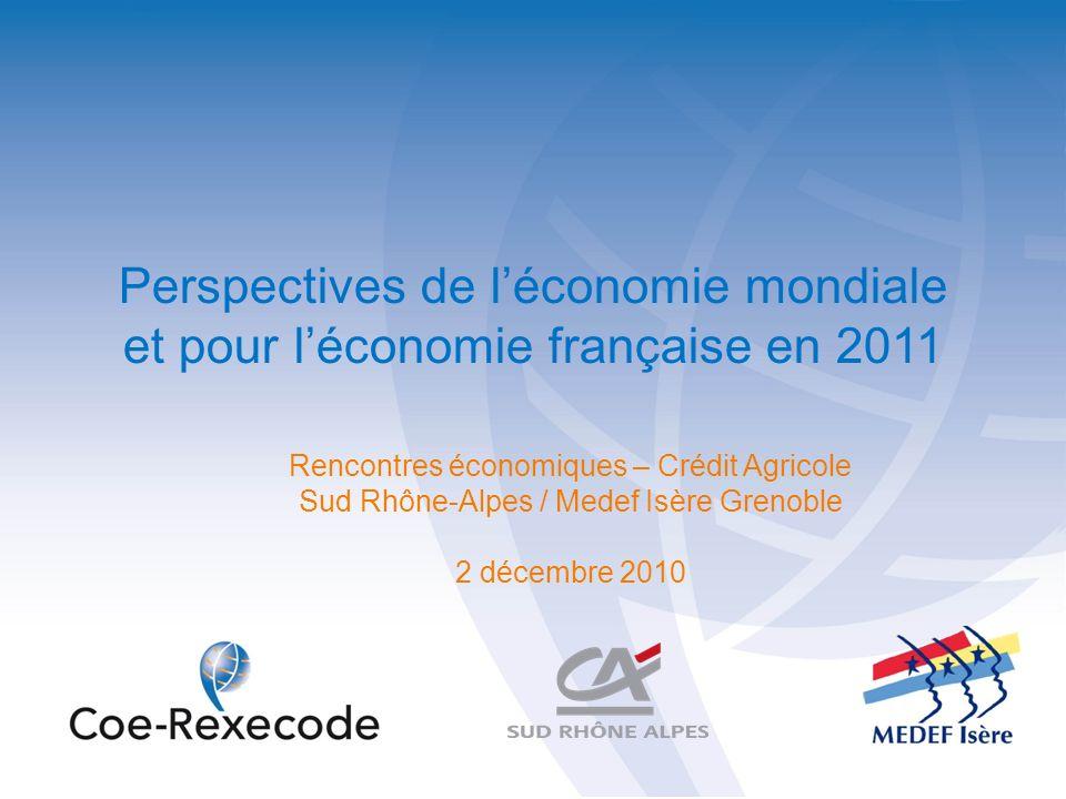 Rencontres économiques – Crédit Agricole Sud Rhône-Alpes / Medef Isère Grenoble 2 décembre 2010 Perspectives de léconomie mondiale et pour léconomie f