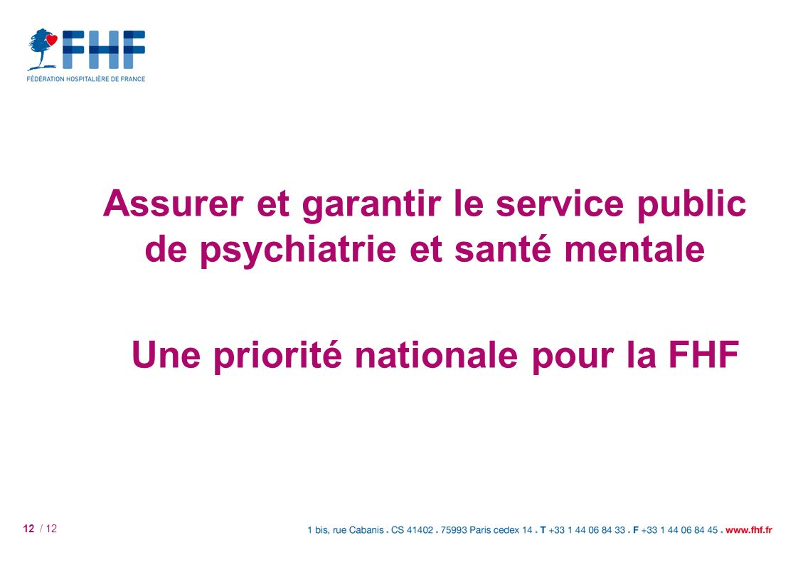 12 / 12 Assurer et garantir le service public de psychiatrie et santé mentale Une priorité nationale pour la FHF