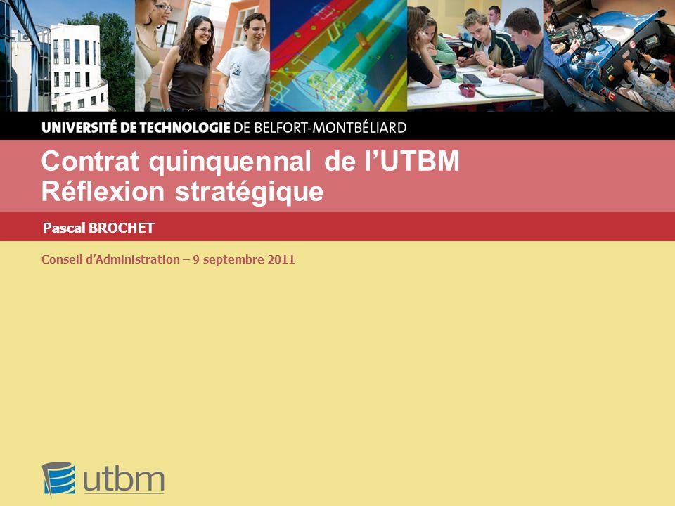 Pascal BROCHET Contrat quinquennal de lUTBM Réflexion stratégique Conseil dAdministration – 9 septembre 2011