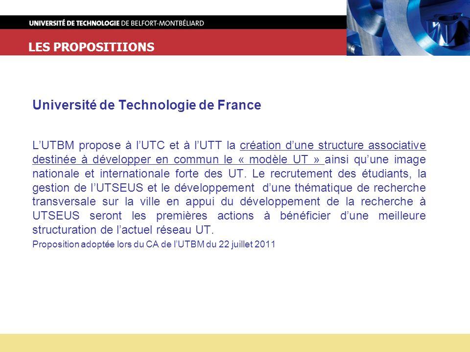 LES PROPOSITIIONS Université de Technologie de France LUTBM propose à lUTC et à lUTT la création dune structure associative destinée à développer en commun le « modèle UT » ainsi quune image nationale et internationale forte des UT.