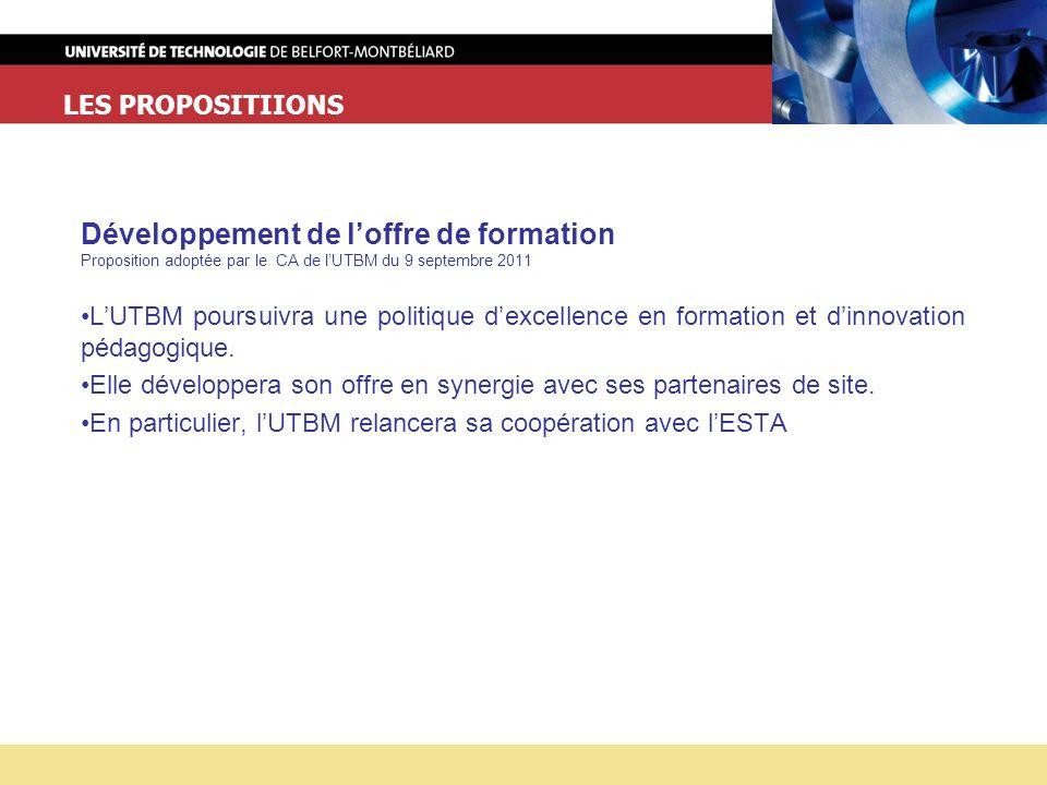 LES PROPOSITIIONS Développement de loffre de formation Proposition adoptée par le CA de lUTBM du 9 septembre 2011 LUTBM poursuivra une politique dexcellence en formation et dinnovation pédagogique.