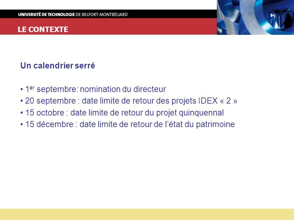LE CONTEXTE Un calendrier serré 1 er septembre: nomination du directeur 20 septembre : date limite de retour des projets IDEX « 2 » 15 octobre : date limite de retour du projet quinquennal 15 décembre : date limite de retour de létat du patrimoine