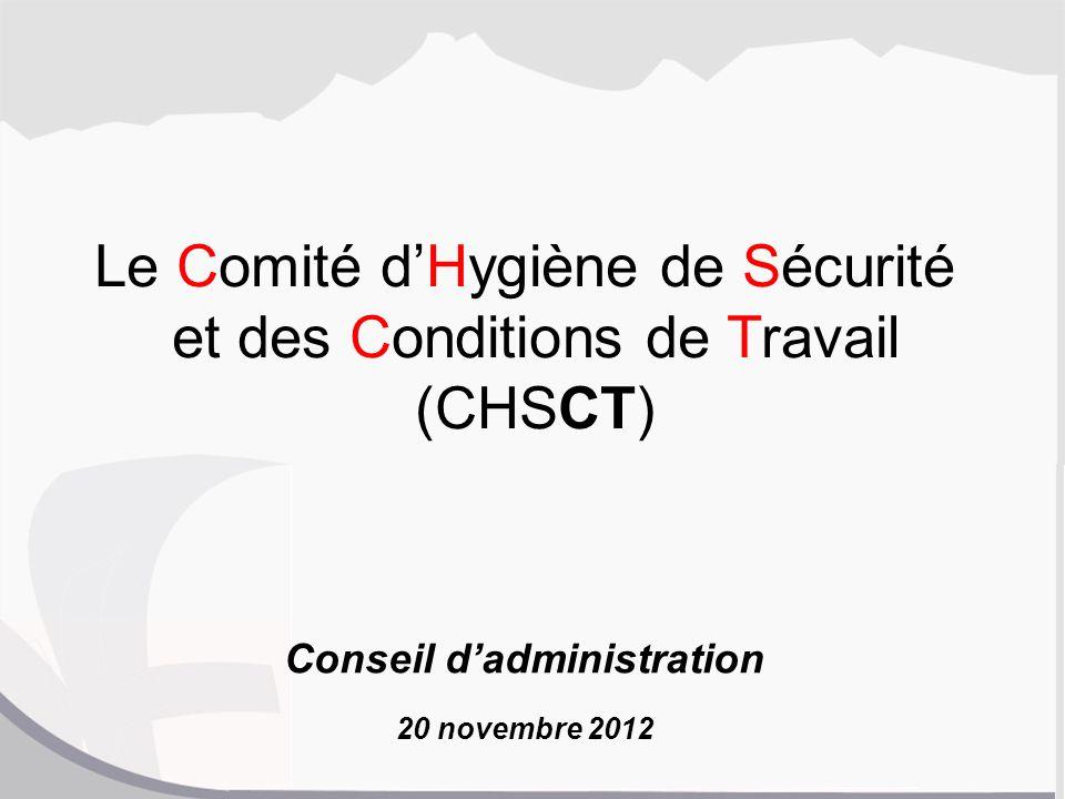 Le Comité dHygiène de Sécurité et des Conditions de Travail (CHSCT) Conseil dadministration 20 novembre 2012