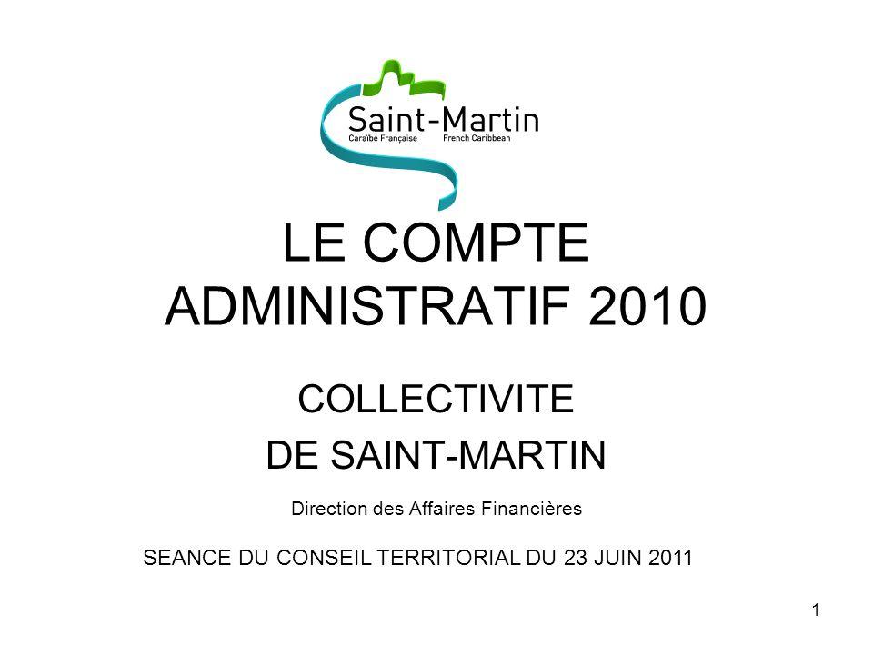 1 LE COMPTE ADMINISTRATIF 2010 COLLECTIVITE DE SAINT-MARTIN Direction des Affaires Financières SEANCE DU CONSEIL TERRITORIAL DU 23 JUIN 2011