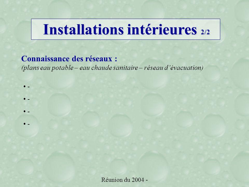 Réunion du 2004 - Installations intérieures 2/2 Connaissance des réseaux : (plans eau potable – eau chaude sanitaire – réseau dévacuation) -