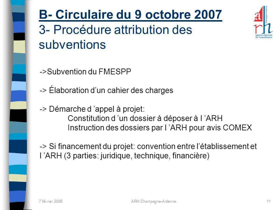 7 février 2008ARH Champagne-Ardenne11 B- Circulaire du 9 octobre 2007 3- Procédure attribution des subventions ->Subvention du FMESPP -> Élaboration d