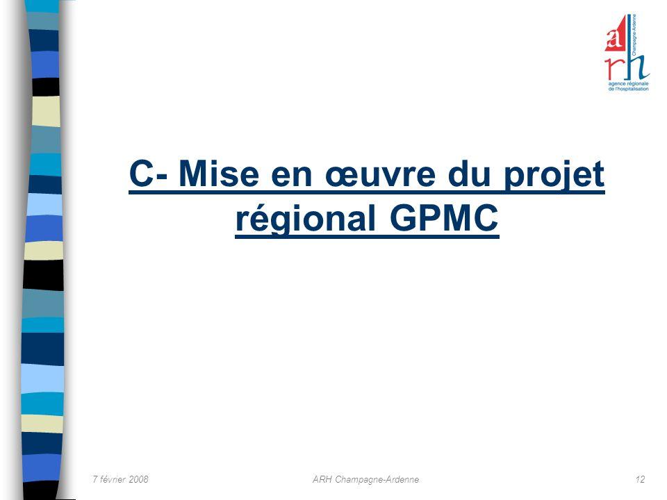 7 février 2008ARH Champagne-Ardenne12 C- Mise en œuvre du projet régional GPMC