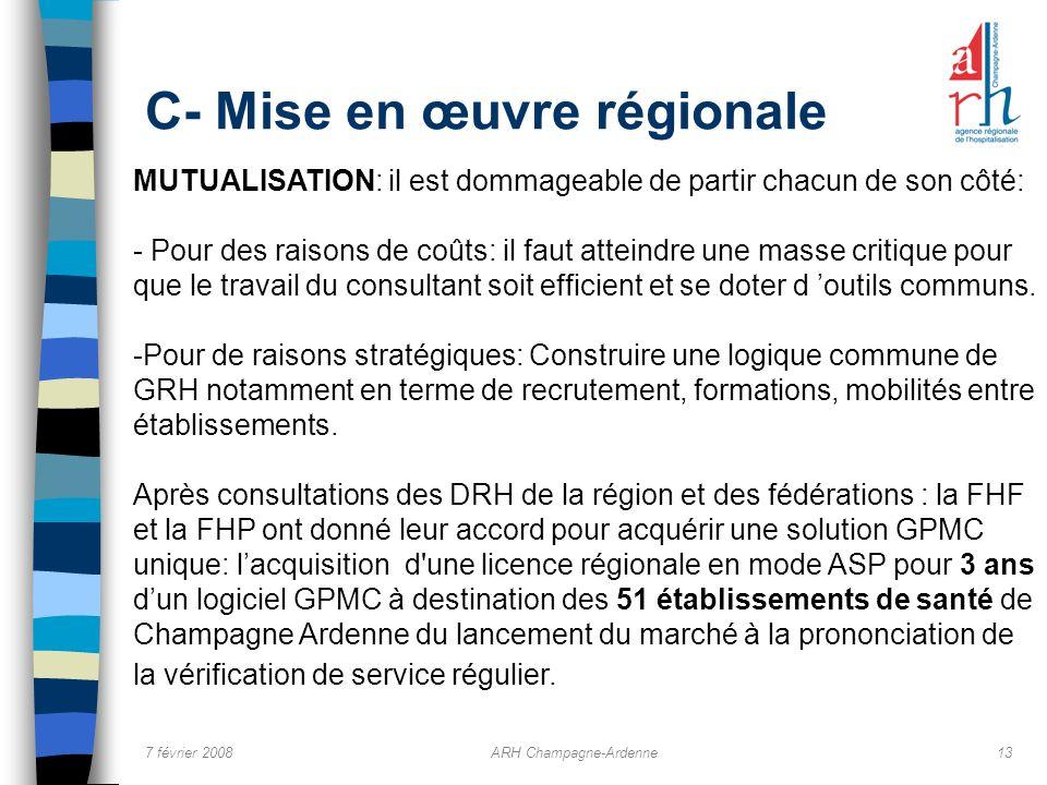 7 février 2008ARH Champagne-Ardenne13 C- Mise en œuvre régionale MUTUALISATION: il est dommageable de partir chacun de son côté: - Pour des raisons de