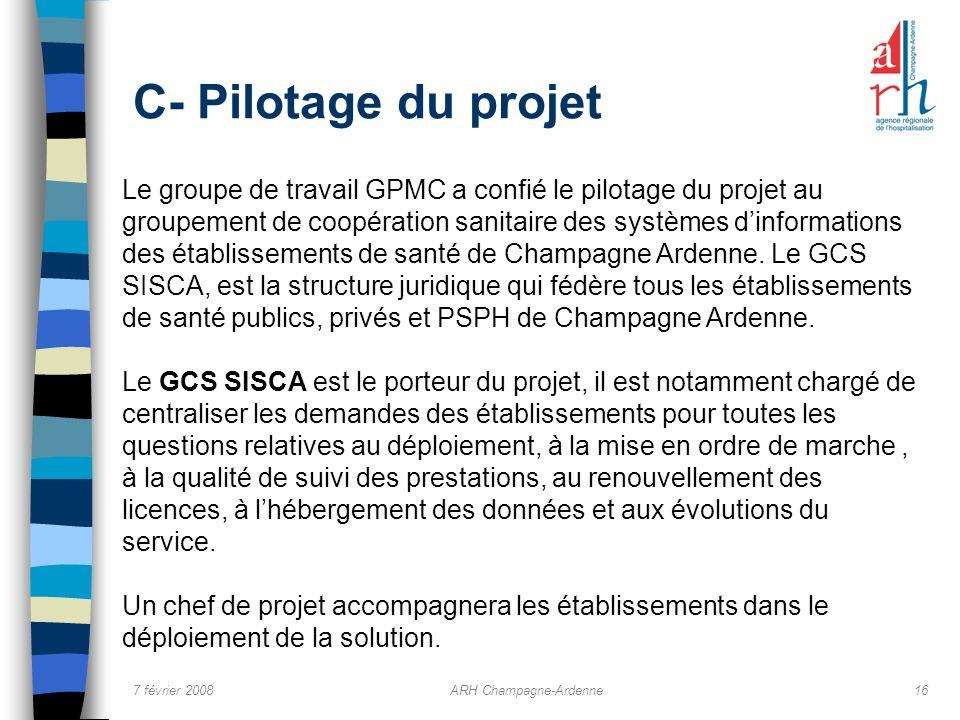 7 février 2008ARH Champagne-Ardenne16 C- Pilotage du projet Le groupe de travail GPMC a confié le pilotage du projet au groupement de coopération sani