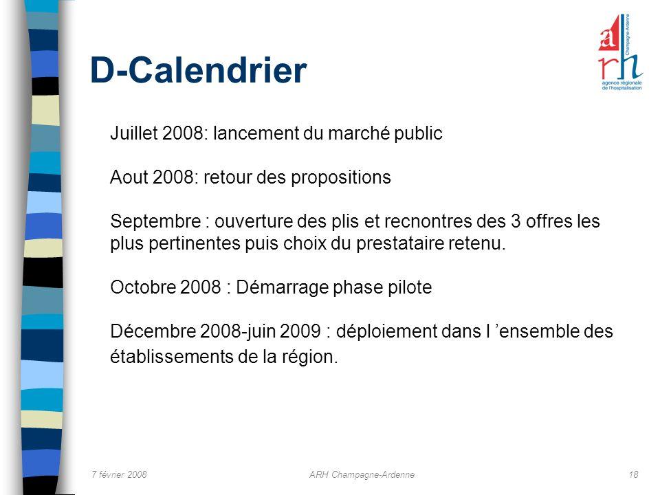 7 février 2008ARH Champagne-Ardenne18 D-Calendrier Juillet 2008: lancement du marché public Aout 2008: retour des propositions Septembre : ouverture d