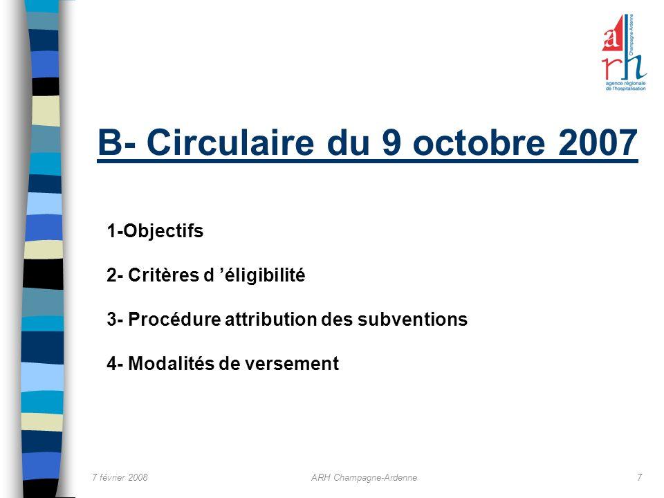 7 février 2008ARH Champagne-Ardenne7 B- Circulaire du 9 octobre 2007 1-Objectifs 2- Critères d éligibilité 3- Procédure attribution des subventions 4-