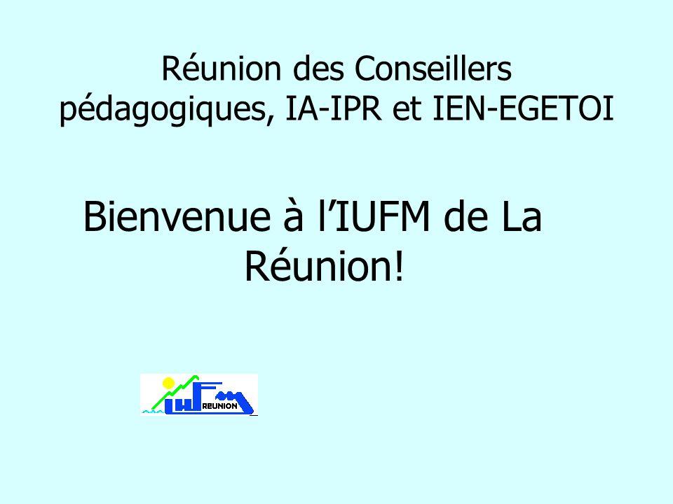 Réunion des Conseillers pédagogiques, IA-IPR et IEN-EGETOI Bienvenue à lIUFM de La Réunion!