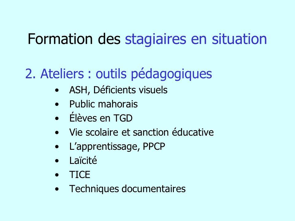 Formation des stagiaires en situation 2. Ateliers : outils pédagogiques ASH, Déficients visuels Public mahorais Élèves en TGD Vie scolaire et sanction