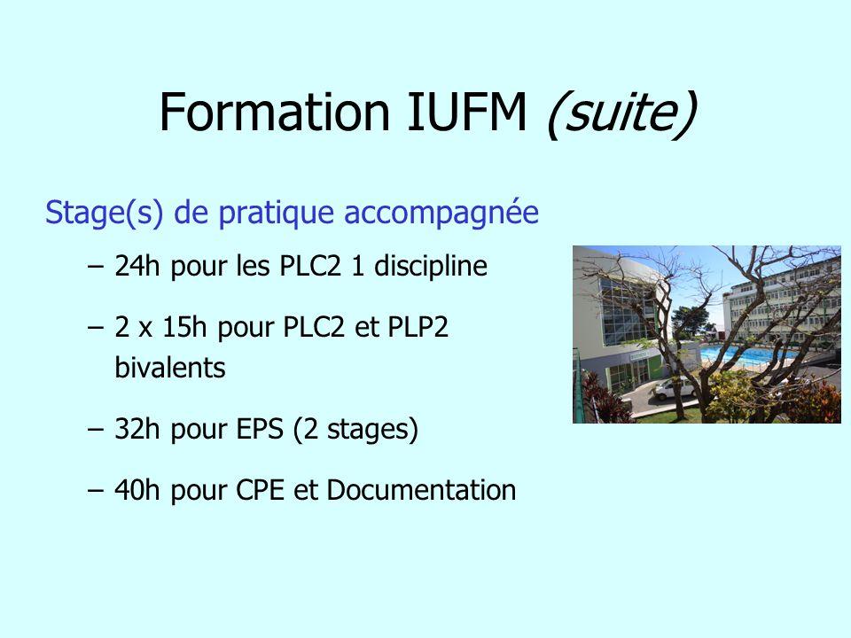 Formation IUFM (suite) Stage(s) de pratique accompagnée –24h pour les PLC2 1 discipline –2 x 15h pour PLC2 et PLP2 bivalents –32h pour EPS (2 stages)