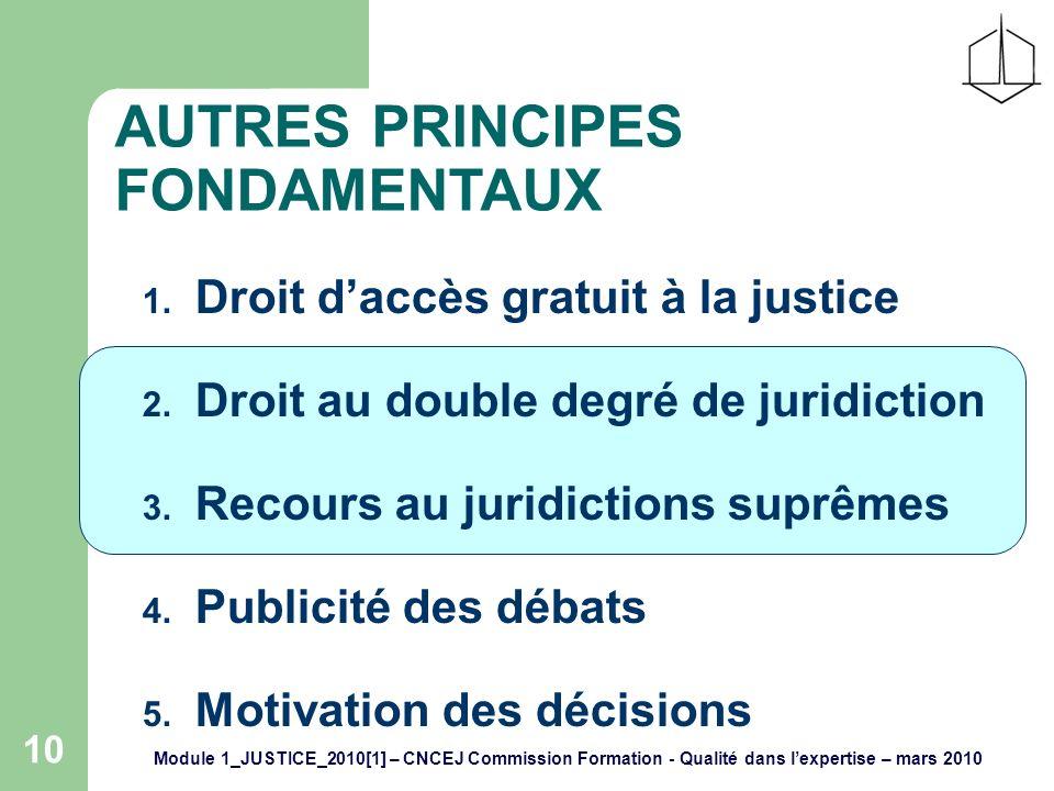 Module 1_JUSTICE_2010[1] – CNCEJ Commission Formation - Qualité dans lexpertise – mars 2010 10 AUTRES PRINCIPES FONDAMENTAUX 1.