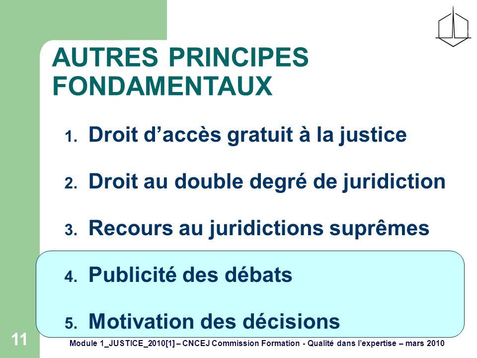 Module 1_JUSTICE_2010[1] – CNCEJ Commission Formation - Qualité dans lexpertise – mars 2010 11 AUTRES PRINCIPES FONDAMENTAUX 1.