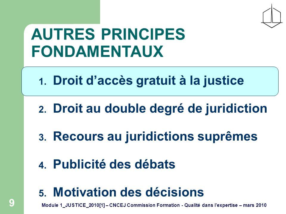 Module 1_JUSTICE_2010[1] – CNCEJ Commission Formation - Qualité dans lexpertise – mars 2010 9 AUTRES PRINCIPES FONDAMENTAUX 1.