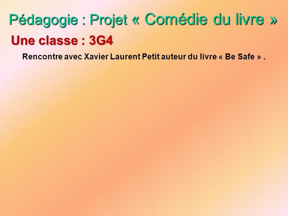 Pédagogie : Projet « Comédie du livre » Rencontre avec Xavier Laurent Petit auteur du livre « Be Safe ». Une classe : 3G4