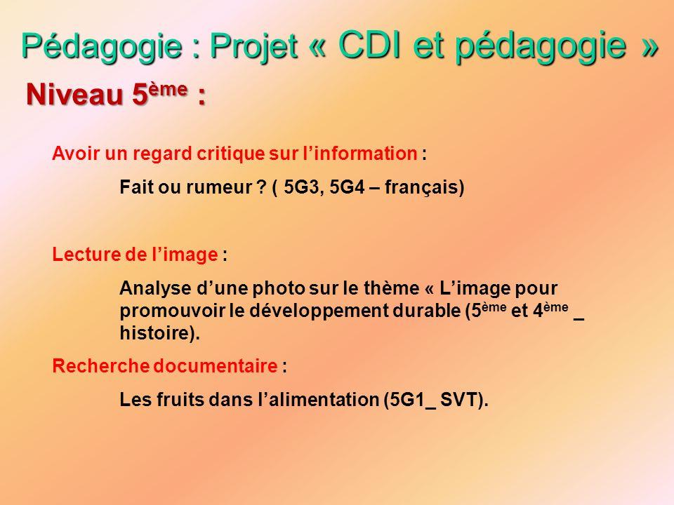 Pédagogie : Projet « CDI et pédagogie » Avoir un regard critique sur linformation : Fait ou rumeur ? ( 5G3, 5G4 – français) Lecture de limage : Analys