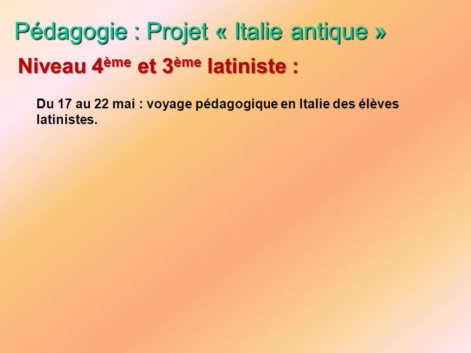 Pédagogie : Projet « Italie antique » Du 17 au 22 mai : voyage pédagogique en Italie des élèves latinistes. Niveau 4 ème et 3 ème latiniste :