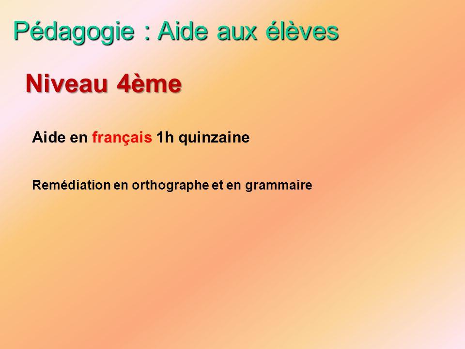 Pédagogie : Aide aux élèves Aide en français 1h quinzaine Remédiation en orthographe et en grammaire Niveau 4ème