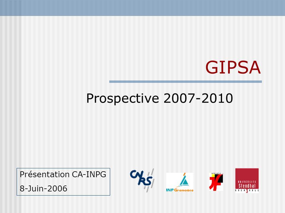 GIPSA Prospective 2007-2010 Présentation CA-INPG 8-Juin-2006