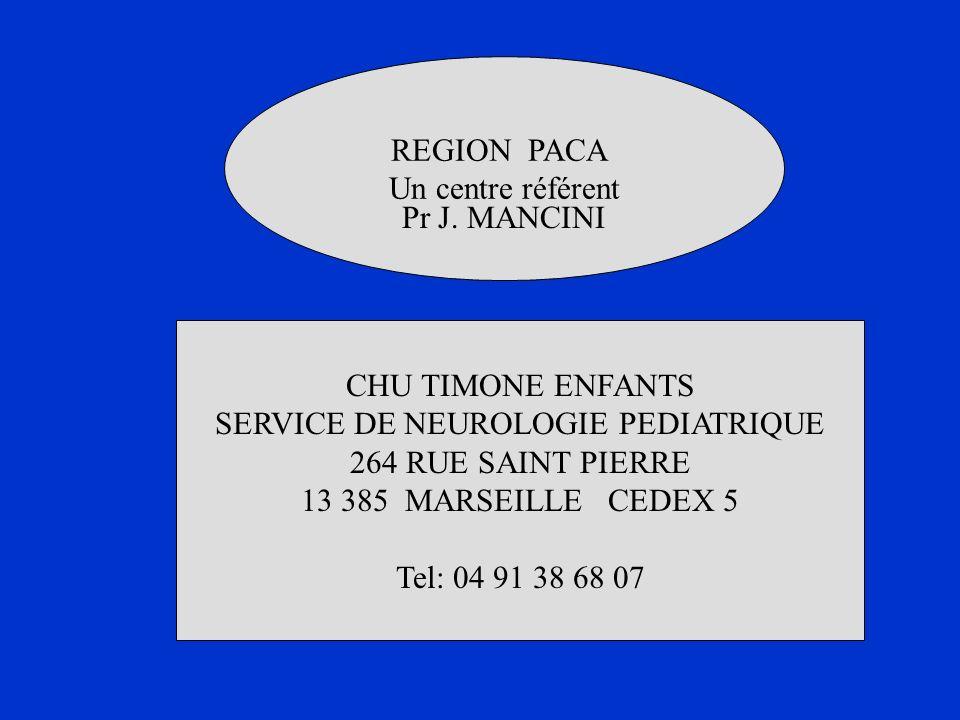 REGION PACA Un centre référent CHU TIMONE ENFANTS SERVICE DE NEUROLOGIE PEDIATRIQUE 264 RUE SAINT PIERRE 13 385 MARSEILLE CEDEX 5 Tel: 04 91 38 68 07