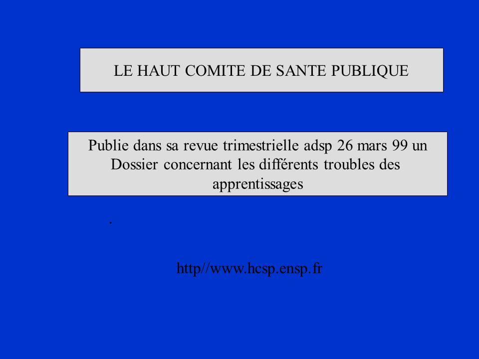 LE HAUT COMITE DE SANTE PUBLIQUE Publie dans sa revue trimestrielle adsp 26 mars 99 un Dossier concernant les différents troubles des apprentissages.