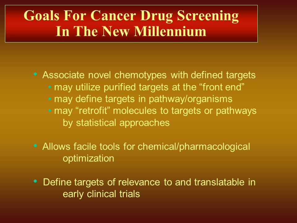 Goals For Cancer Drug Screening In The New Millennium Associate novel chemotypes with defined targets may utilize purified targets at the front end ma
