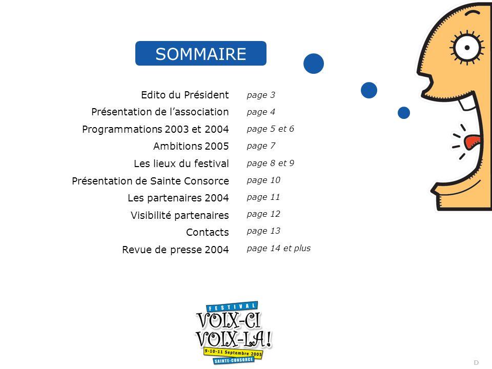 2 D SOMMAIRE Edito du Président Présentation de lassociation Programmations 2003 et 2004 Ambitions 2005 Les lieux du festival Présentation de Sainte C