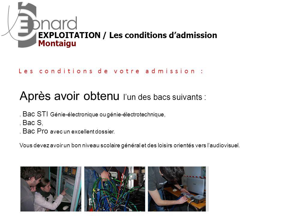 Montaigu EXPLOITATION / Les conditions dadmission Après avoir obtenu lun des bacs suivants :. Bac STI Génie-électronique ou génie-électrotechnique,. B