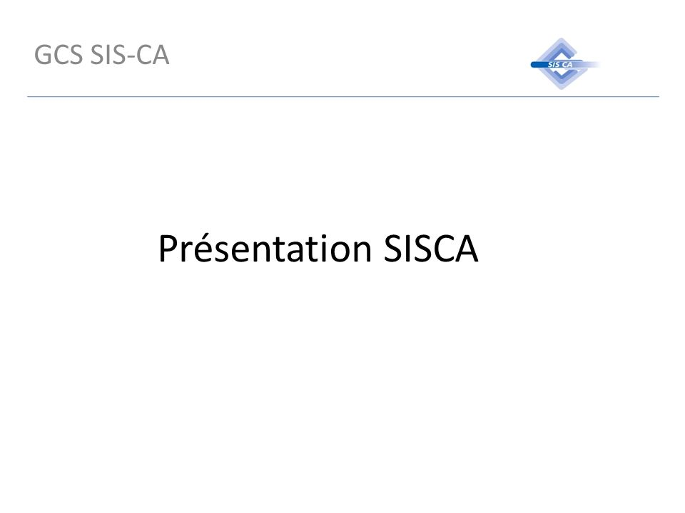 Présentation SISCA GCS SIS-CA
