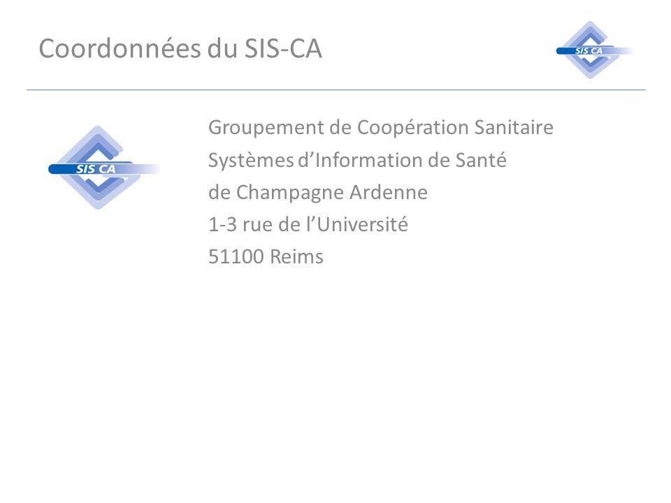 Coordonnées du SIS-CA Groupement de Coopération Sanitaire Systèmes dInformation de Santé de Champagne Ardenne 1-3 rue de lUniversité 51100 Reims