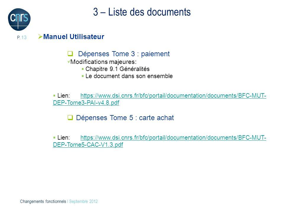 P. 13 Changements fonctionnels l Septembre 2012 3 – Liste des documents Manuel Utilisateur Dépenses Tome 3 : paiement Modifications majeures: Chapitre