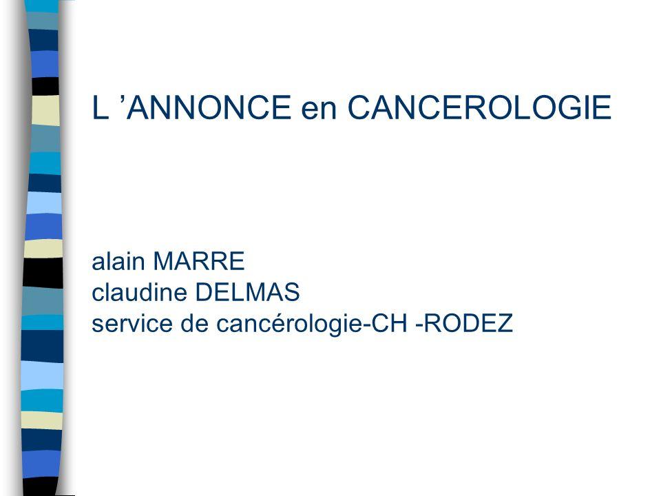L ANNONCE en CANCEROLOGIE alain MARRE claudine DELMAS service de cancérologie-CH -RODEZ