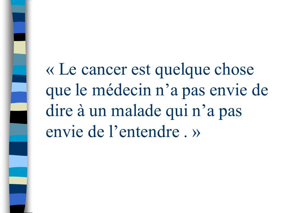 « Le cancer est quelque chose que le médecin na pas envie de dire à un malade qui na pas envie de lentendre. »