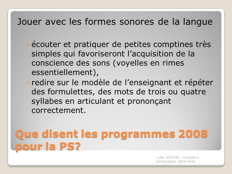 Que disent les programmes 2008 pour la PS? Jouer avec les formes sonores de la langue écouter et pratiquer de petites comptines très simples qui favor
