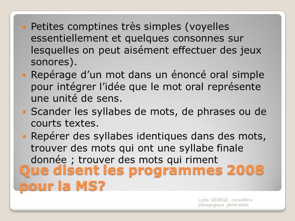 Que disent les programmes 2008 pour la MS? Petites comptines très simples (voyelles essentiellement et quelques consonnes sur lesquelles on peut aisém