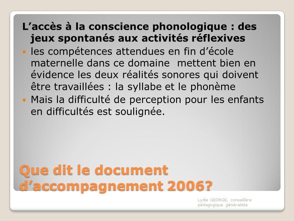 Que dit le document daccompagnement 2006? Laccès à la conscience phonologique : des jeux spontanés aux activités réflexives les compétences attendues