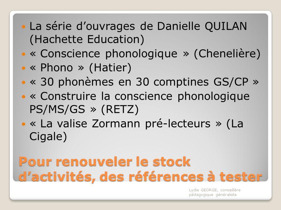 Pour renouveler le stock dactivités, des références à tester La série douvrages de Danielle QUILAN (Hachette Education) « Conscience phonologique » (C